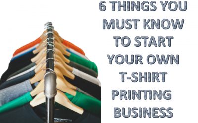6 Things You Must Know to Start Your T-shirts Printing Business